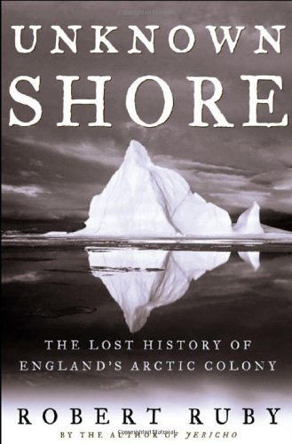 Read Online Unknown Shore: The Lost History of England's Arctic Colony pdf