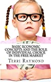 Basic Economic Concepts and the Role of Individual Choice in the Free Market, Terri Raymond and Homeschool Homeschool Brew, 1500190616