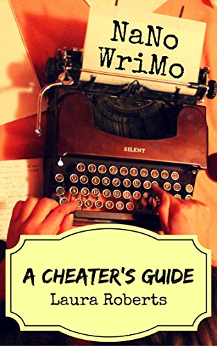 NaNoWriMo: A Cheater's Guide: Tips, Tricks and Hacks for Winning This November (Write Better Books Book 1)