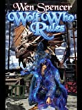 Front cover for the book Wolf Who Rules by Wen Spencer