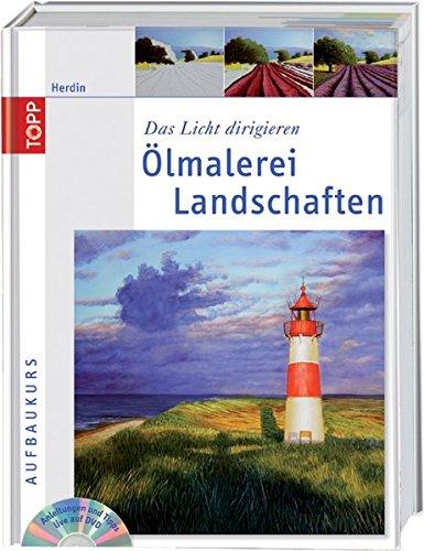 Ölmalerei Landschaften: Das Licht dirigieren-Aufbaukurs mit DVD