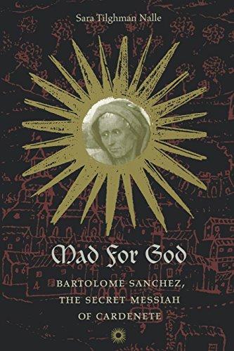 Mad for God: Bartolomé Sánchez, the Secret Messiah of Cardenete