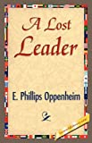 A Lost Leader, E. Phillips Oppenheim, 1421844362