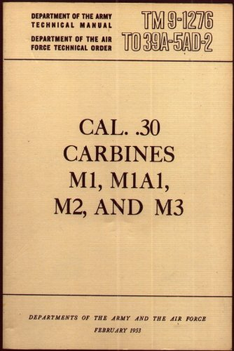 Cal. .30 Carbines M1, M1A1, M2 and M3 (TM 9-1276/TO -