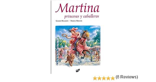 Martina, Princesas Y Caballeros: Amazon.es: Delahaye, Gilbert, Marlier, Marcel, Castany Prado, Gloria: Libros