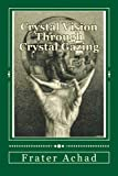 img - for Crystal Vision Through Crystal Gazing: The Crystal as a Stepping Stone to Clear Vision book / textbook / text book
