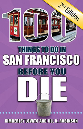 100 Things to Do in San Francisco Before You Die, 2nd Edition (100 Things to Do Before You Die) (Fun Places To Visit In San Francisco)