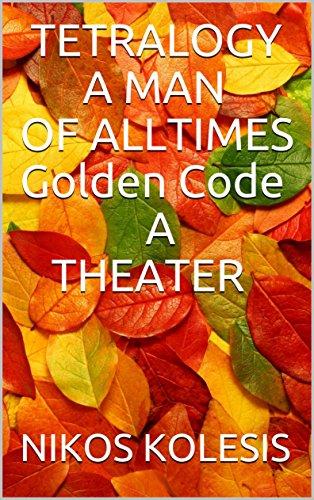 tetralogy-a-man-of-all-times-golden-code-a-theater