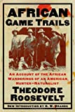 African Game Trails: An Account of the African Wanderings of an American Hunter-Natrualist, Theodore Roosevelt, 0815411324