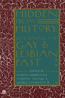 Hidden from History Reclaiming the Gay and Lesbian Past