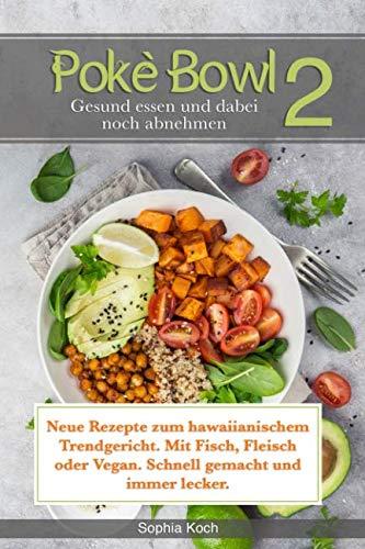 Poké Bowl 2 gesund essen und dabei noch abnehmen (German Edition) by Sophia Koch