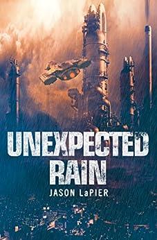 Unexpected Rain (The Dome Trilogy, Book 1) by [LaPier, Jason]