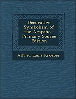 Book Decorative Symbolism of the Arapaho - Primary Source Edition