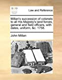 Millan's Succession of Colonels to All His Majesty's Land Forces, General and Field Officers, with Dates, Uniform, and C 1758, John Millan, 1170053033