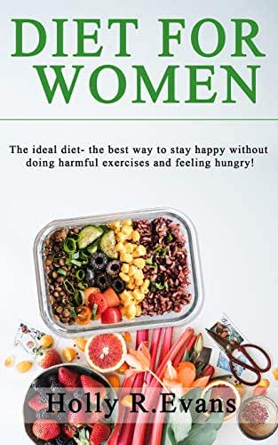 Diet for Women: The ideal diet- the best way to stay happy without doing harmful exercises and feeling hungry! 3-book set on your best diet!