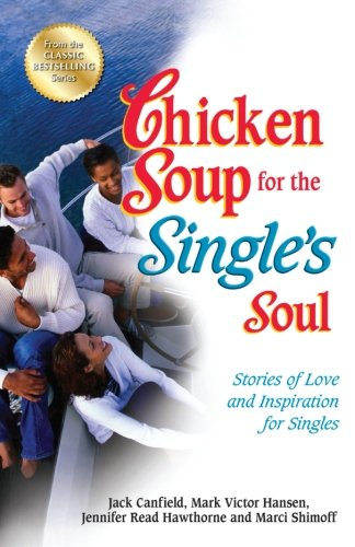 Chicken Soup for the Single's Soul: Stories of Love and Inspiration for Singles (Chicken Soup for the Soul)