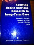 Applying Health Services Research to Long Term Care, James C. Romeis, 0826191401