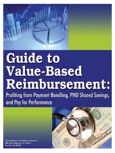 Guide to Value-Based Reimbursement: Profiting from Payment Bundling, PHO Shared Savings, and Pay for Performance Pdf
