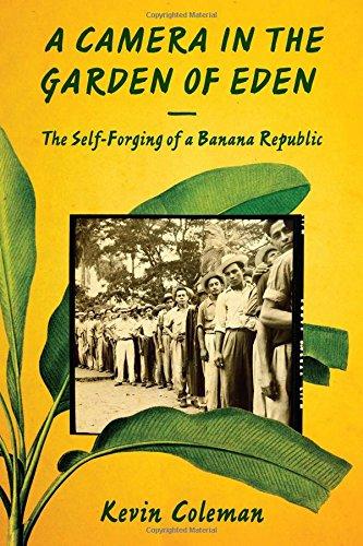 A Camera In The Garden Of Eden: The Self-Forging Of A Banana Republic