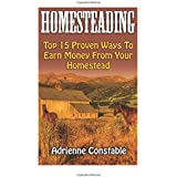 Homesteading: Top 15 Proven Ways To Earn Money From Your Homestead