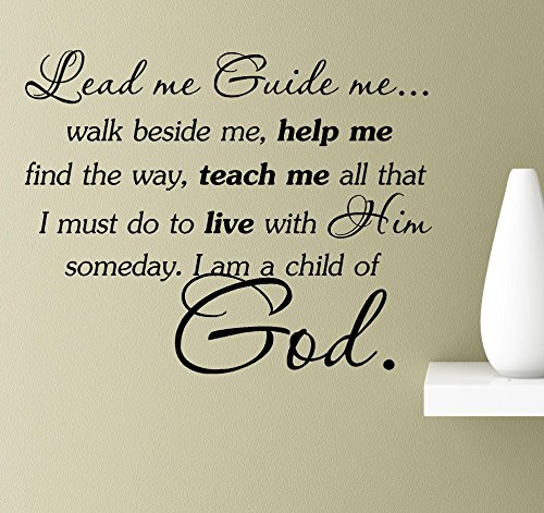 Way Guides (Lead me guide me walk beside me, help me find the way, teach me all that I must do to live with Him someday. I am a child of God Vinyl Wall Art Inspirational Quotes Decal Sticker)