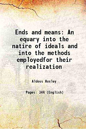 Ends and means An equary into the natire of ideals and into the methods employedfor their realization 1957 [Hardcover]