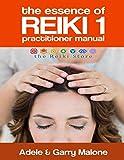The Essence of Reiki 1: Usui Reiki 1 Manual | Practitioner Level (The Essence or Reiki)