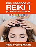 The Essence of Reiki 1: Usui Reiki 1 Manual | Practitioner Level (The Essence or Reiki)