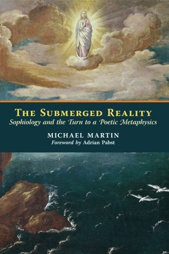 The Submerged Reality: Sophiology and the Turn to a Poetic Metaphysics ebook