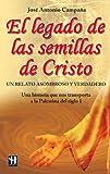 El legado de las semillas de Cristo, Jose Antonio Campana, 849917051X