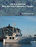 Life Is a Journey Why Not Live it Aboard a Trawler, John Torelli and Maria Torelli, 055710078X