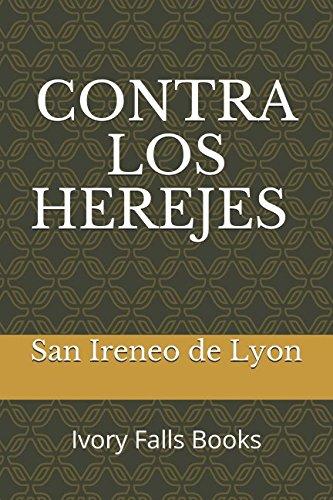 CONTRA LOS HEREJES (Spanish Edition) [San Ireneo de Lyon] (Tapa Blanda)