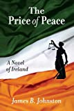 The Price of Peace, James B. Johnston, 0989138003