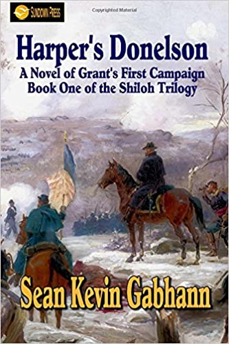 Harper's Donelson: A Novel of Grant's First Campaign: Volume 1 (The Shiloh Trilogy)
