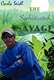 The Sophisticated Savage, Carla Seidl, 0578013347
