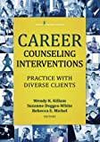 Career Counseling Interventions: Practice with Diverse Clients