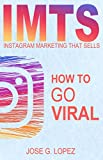 Instagram Marketing That Sells: How to Go Viral (IMTS Book...