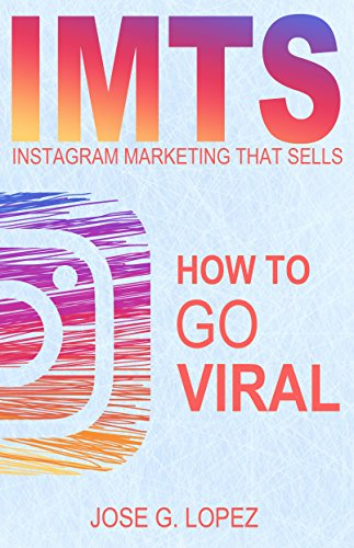 Instagram Marketing That Sells: How to Go Viral