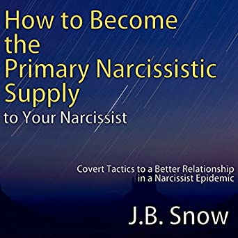 Amazon com: How to Become the Primary Narcissistic Supply to Your