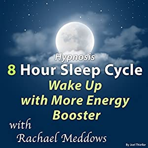 Hypnosis 8 Hour Sleep Cycle Wake up with More Energy Booster Speech