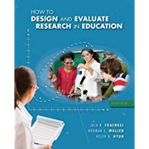 How to Design and Evaluate Research in Education by Fraenkel, Jack, Wallen, Norman, Hyun, Helen 8th (eighth) Edition [Hardcover(2011)]