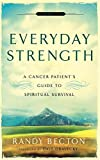 Everyday Strength: A Cancer Patient'S Guide To