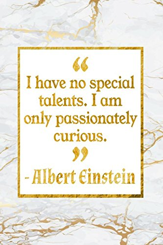 I Have No Special Talents  I Am Only Passionately Curious  Gold Marble Albert Einstein Quote Inspirational Notebook