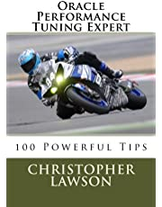 Oracle Performance Tuning Expert: 100 Powerful Tips