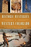 Historic Mysteries of Western Colorado: Case Files of the Western Investigations Team (American Chronicles)