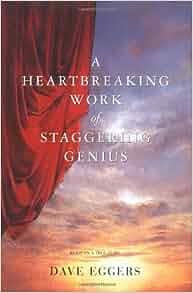 A Heartbreaking Work Of Staggering Genius : A Memoir Based