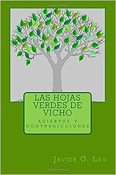 Las hojas verdes de Vicho: Sus aciertos y contradicciones de vida.