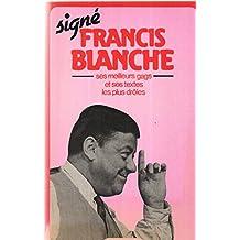 Signé francis blanche / ses meilleurs gags et ses textes les plus droles