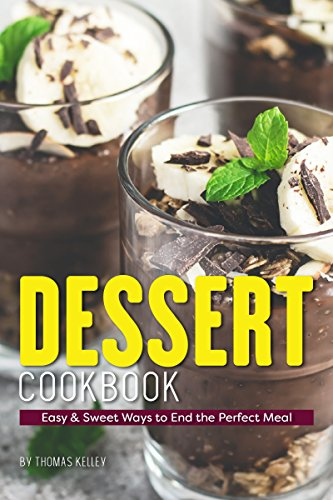 Dessert Cookbook: Easy & Sweet Ways to End the Perfect Meal ()
