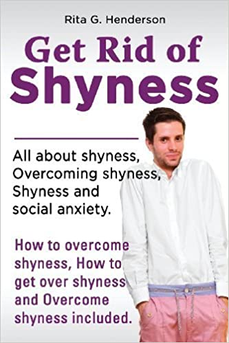 Book Get Rid of Shyness: Overcome Shyness by Rita G. Henderson (2013-08-22)